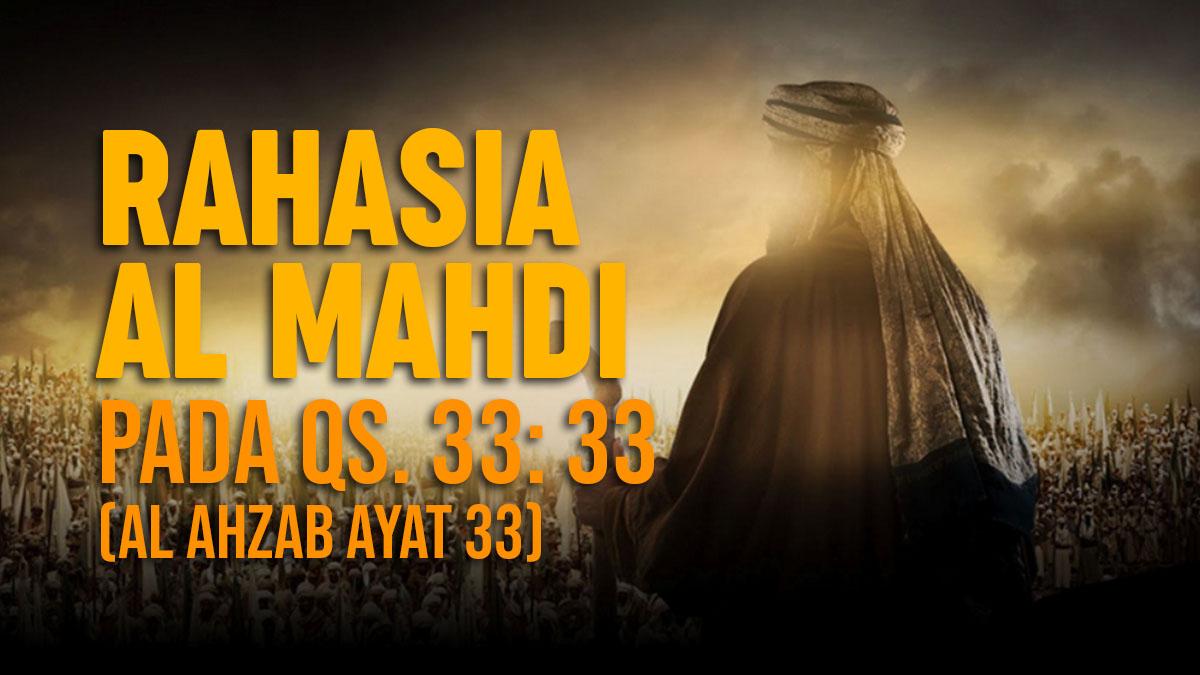 Kajian Surat Al Ahzab Ayat 33 yang Mengisyaratkan Kaitan Antara Al Mahdi (Imam Tersembunyi) dan Satria Piningit (SatriaTersembunyi)